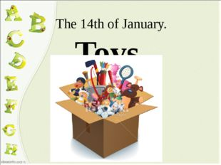 The 14th of January. Toys.