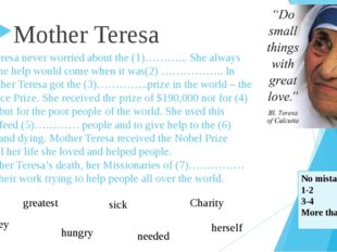 Mother Teresa never worried about the (1)………... She always said that the help