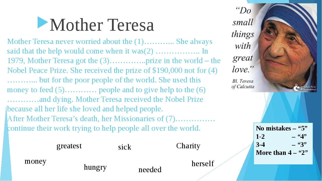 Mother Teresa never worried about the (1)………... She always said that the help...