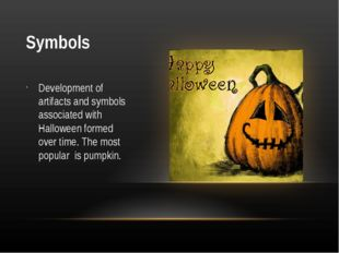 Symbols Development of artifacts and symbols associated with Halloween formed