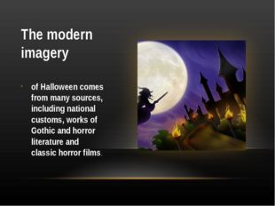 The modern imagery of Halloween comes from many sources, including national c