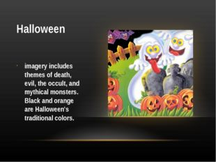 Halloween imagery includes themes of death, evil, the occult, and mythical mo