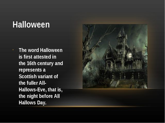 Halloween The word Halloween is first attested in the 16th century and repres...