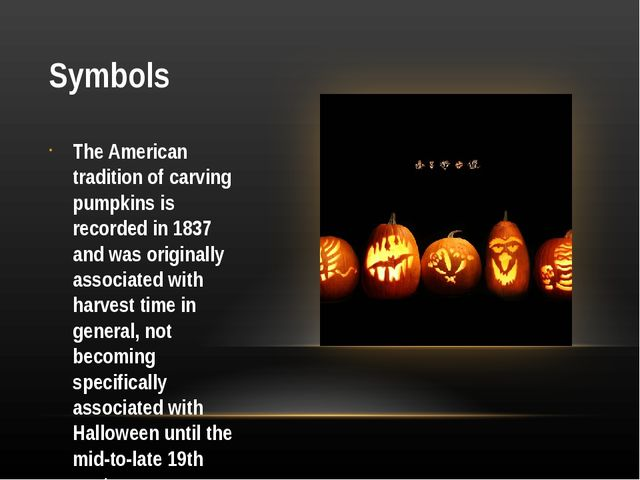 Symbols The American tradition of carving pumpkins is recorded in 1837 and wa...