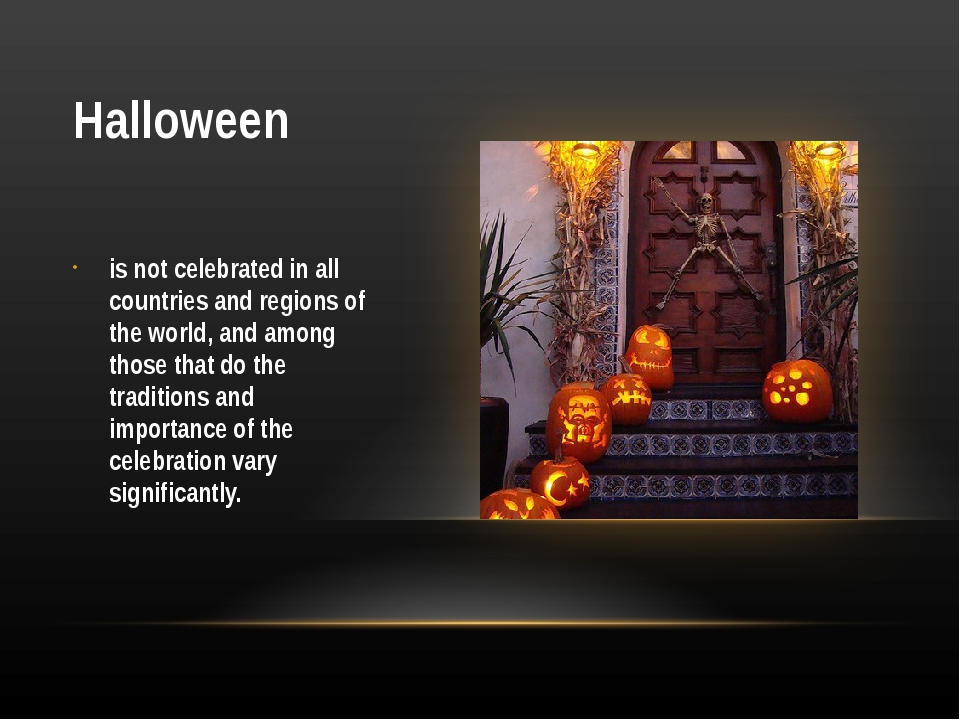 Halloween is not celebrated in all countries and regions of the world, and am...