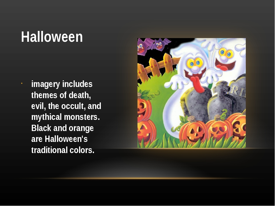 Halloween imagery includes themes of death, evil, the occult, and mythical mo...