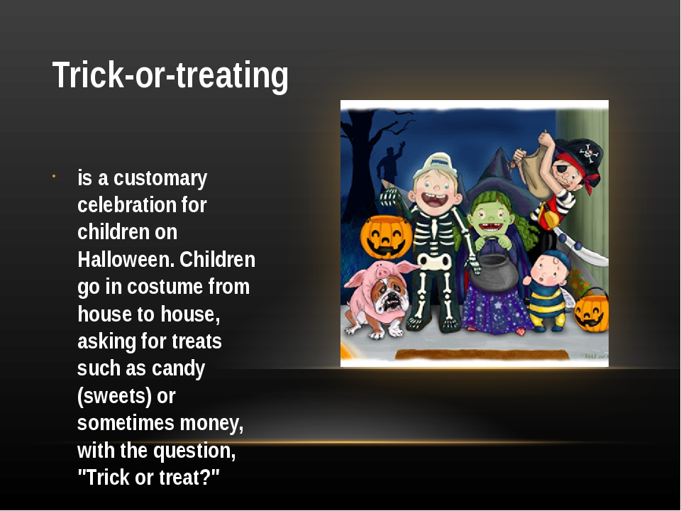 Trick-or-treating is a customary celebration for children on Halloween. Child...