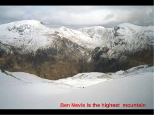 Ben Nevis is the highest mountain
