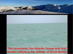 The mountains, the Atlantic Ocean and Gulf Stream influence the climate of Gr