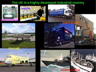 The UK is a highly developed industrial country Aircraft shipbuilding machine