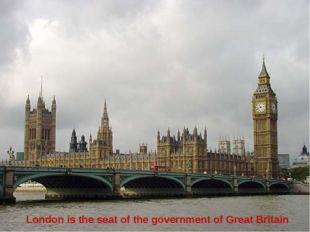 London is the seat of the government of Great Britain