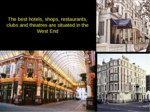 The best hotels, shops, restaurants, clubs and theatres are situated in the W