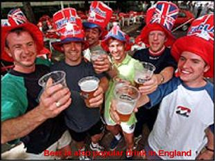 Beer is also popular drink in England
