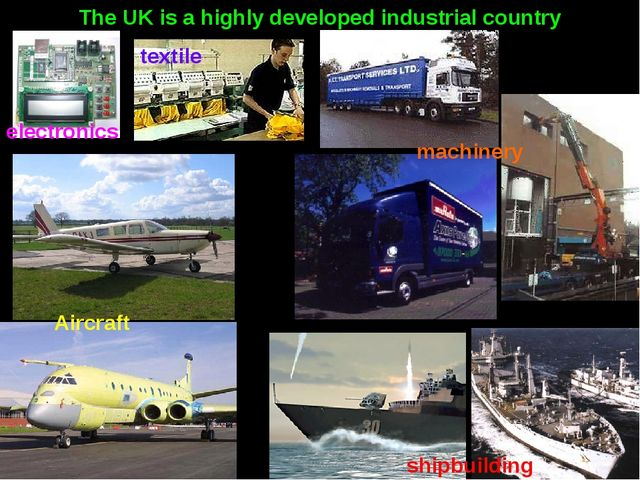 The UK is a highly developed industrial country Aircraft shipbuilding machine...