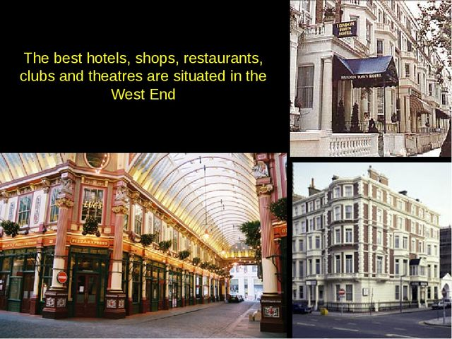 The best hotels, shops, restaurants, clubs and theatres are situated in the W...