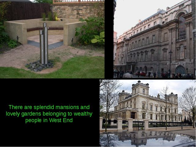 There are splendid mansions and lovely gardens belonging to wealthy people in...