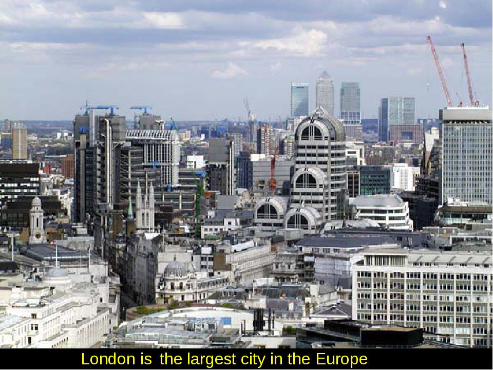 London is the largest city in the Europe