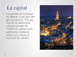La capitale de la Suisse est Berne. C'est une ville germanophone. Elle est in