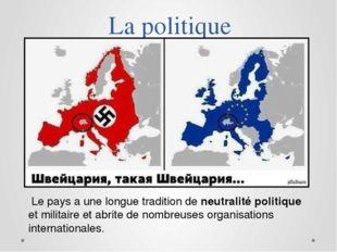 La politique Le pays a une longue tradition de neutralité politique et milita