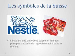 Les symboles de la Suisse Nestlé est une entreprise suisse, et l'un des princ