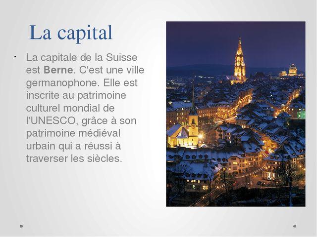 La capitale de la Suisse est Berne. C'est une ville germanophone. Elle est in...