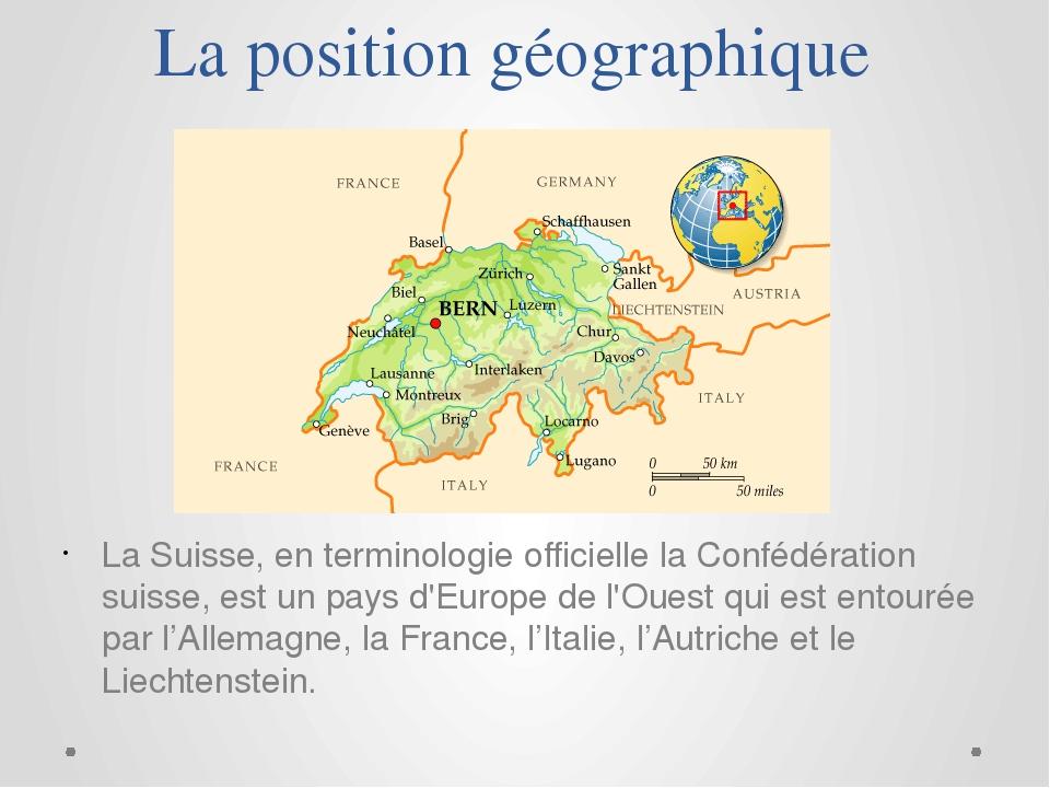 La position géographique La Suisse, en terminologie officielle la Confédérati...