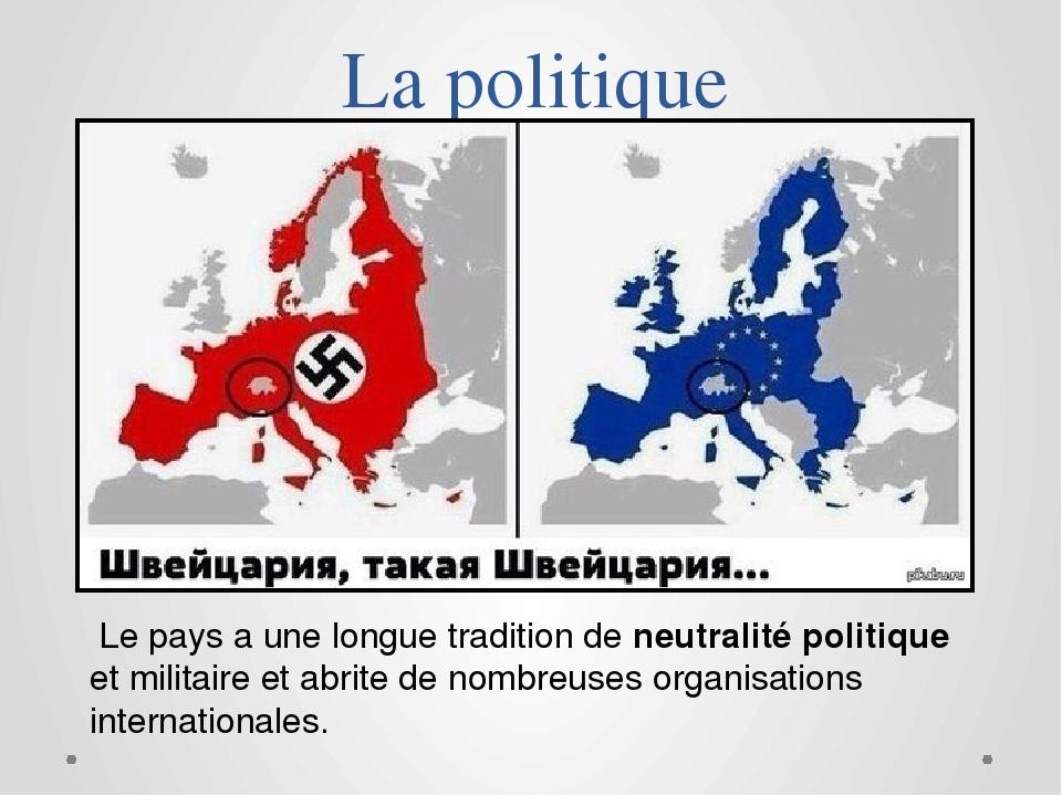La politique Le pays a une longue tradition de neutralité politique et milita...