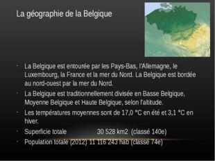 La géographie de la Belgique La Belgique est entourée par les Pays-Bas, l'All