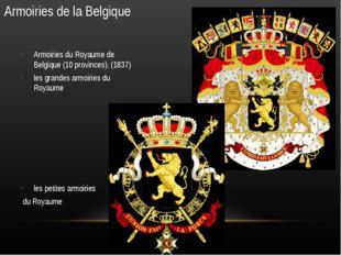 Armoiries de la Belgique Armoiries du Royaume de Belgique (10 provinces). (18