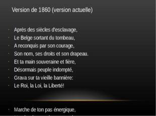 Version de 1860 (version actuelle) Après des siècles d'esclavage, Le Belge so