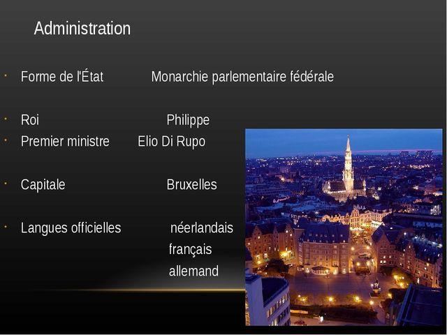 Administration Forme de l'État Monarchie parlementaire fédérale Roi Philipp...