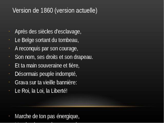 Version de 1860 (version actuelle) Après des siècles d'esclavage, Le Belge so...