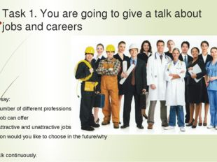 Task 1. You are going to give a talk about jobs and careers Remember to say: