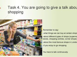 Task 4. You are going to give a talk about shopping Remember to say: -what th