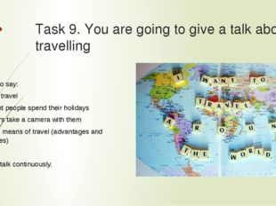 Task 9. You are going to give a talk about travelling  Remember to say: -why