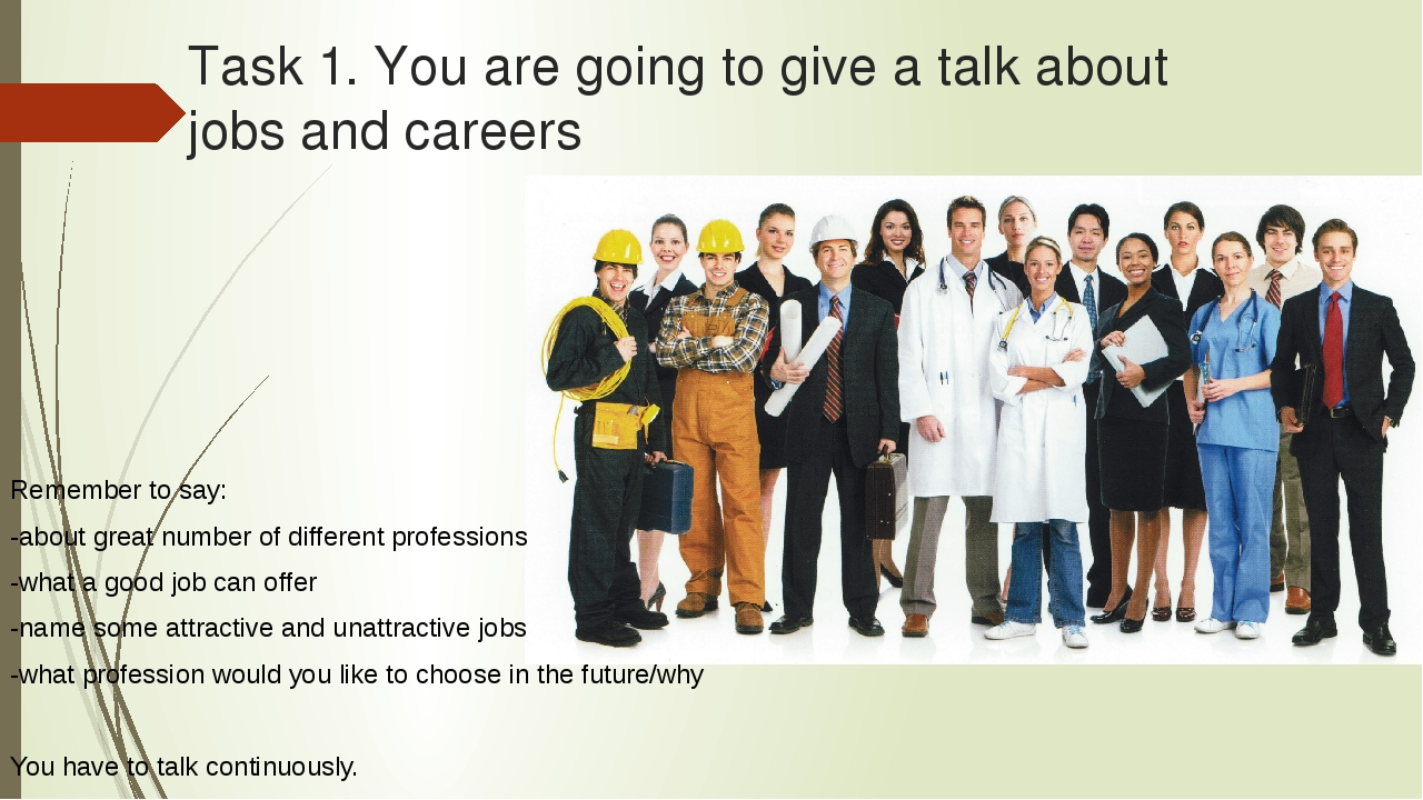 Task 1. You are going to give a talk about jobs and careers Remember to say:...