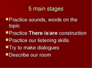 5 main stages Practice sounds, words on the topic Practice There is/are const