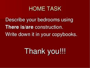 HOME TASK Describe your bedrooms using There is/are construction. Write down