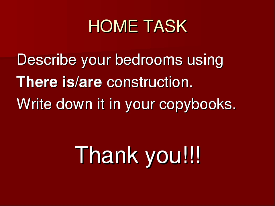 HOME TASK Describe your bedrooms using There is/are construction. Write down...