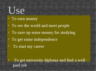 Use To earn money To see the world and meet people To save up some money for