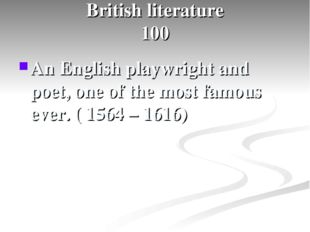 British literature 100 An English playwright and poet, one of the most famou