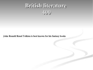 British literature 400 John Ronald Reuel Tolkien is best known for his fantas
