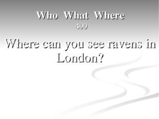 Who What Where 400 Where can you see ravens in London?