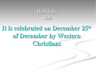 Holidays 100 It is celebrated on December 25th of December by Western Christi