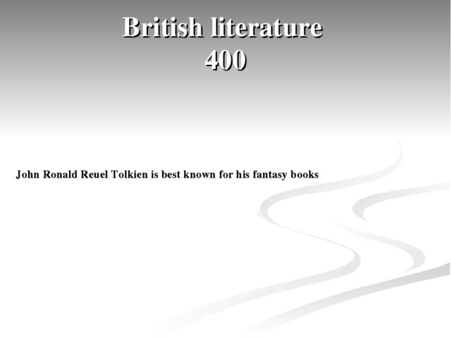 British literature 400 John Ronald Reuel Tolkien is best known for his fantas...