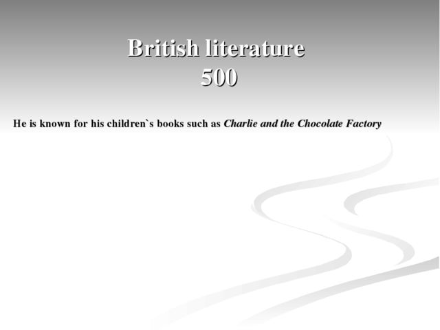 British literature 500 He is known for his children`s books such as Charlie a...