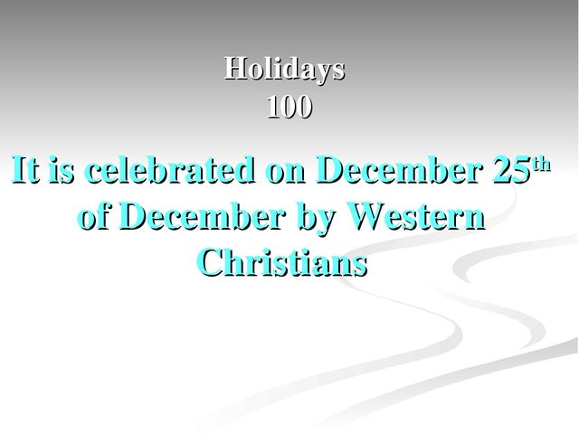 Holidays 100 It is celebrated on December 25th of December by Western Christi...