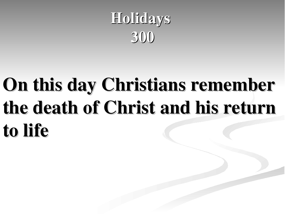 Holidays 300 On this day Christians remember the death of Christ and his retu...