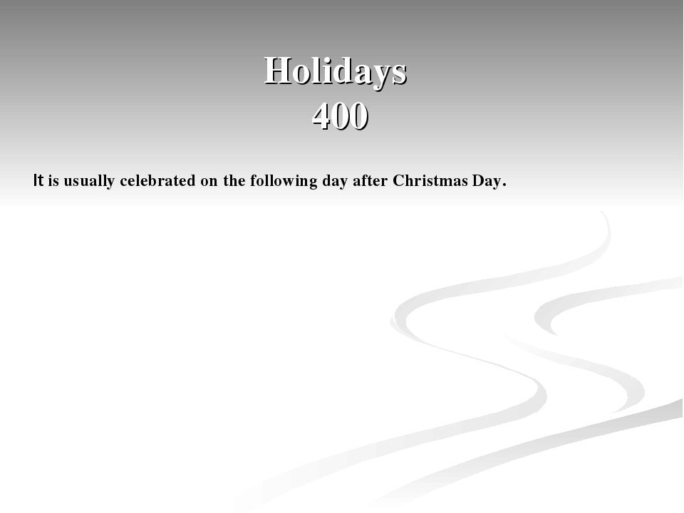 Holidays 400 It is usually celebrated on the following day after Christmas Day.