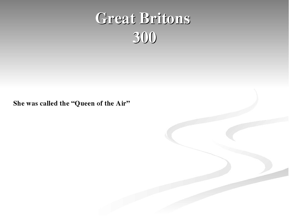 "Great Britons 300 She was called the ""Queen of the Air"""